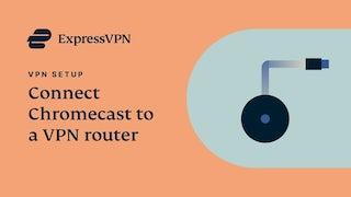 Как подключить Chromecast к VPN-роутеру с установленным приложением ExpressVPN