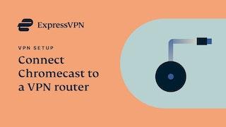 Podłącz Chromecast do routera VPN z ExpressVPN