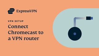 Connect Chromecast to a VPN router with ExpressVPN