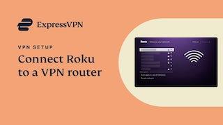 ExpressVPNを使ってRokuをVPNルーターに接続する