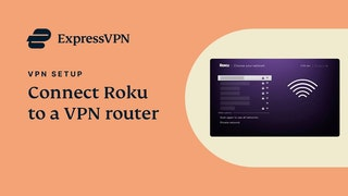 Connect Roku to a VPN router with ExpressVPN