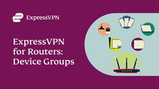 ExpressVPN for routers: Introducing Device Groups